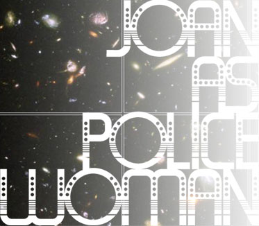 Joan As Police Woman Tour Dates 2011 Announced